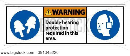 Warning Sign Double Hearing Protection Required In This Area With Ear Muffs & Ear Plugs