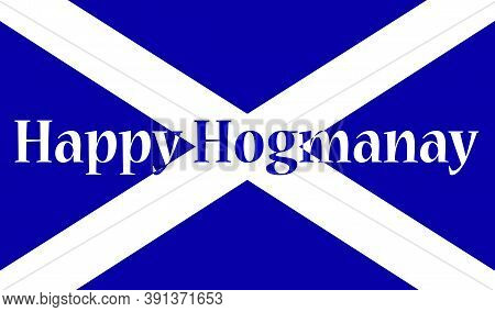 The Official Flag For Scotland With The Traditional Scott New Years Message Happy Hogmanay