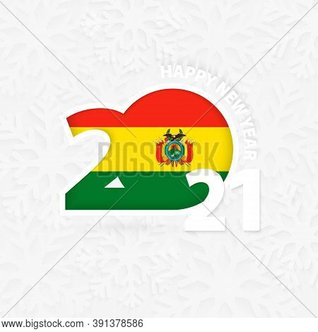 Happy New Year 2021 For Bolivia On Snowflake Background. Greeting Bolivia With New 2021 Year.