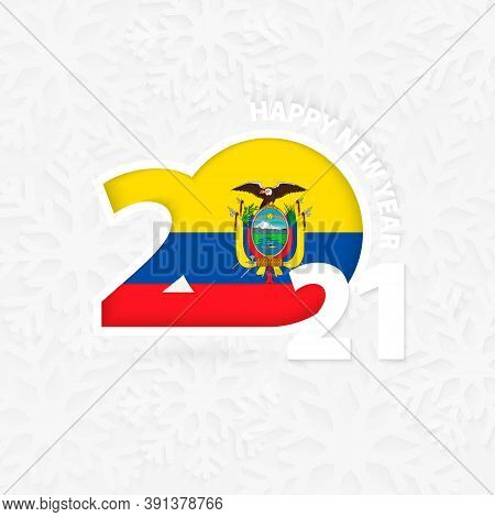 Happy New Year 2021 For Ecuador On Snowflake Background. Greeting Ecuador With New 2021 Year.
