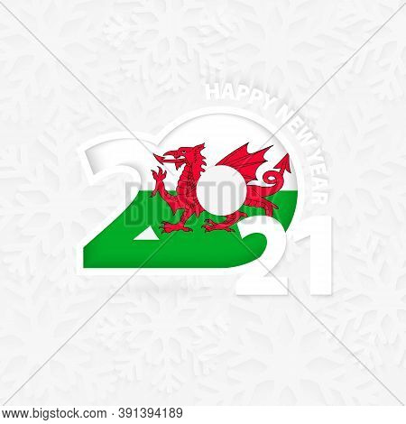 Happy New Year 2021 For Wales On Snowflake Background. Greeting Wales With New 2021 Year.