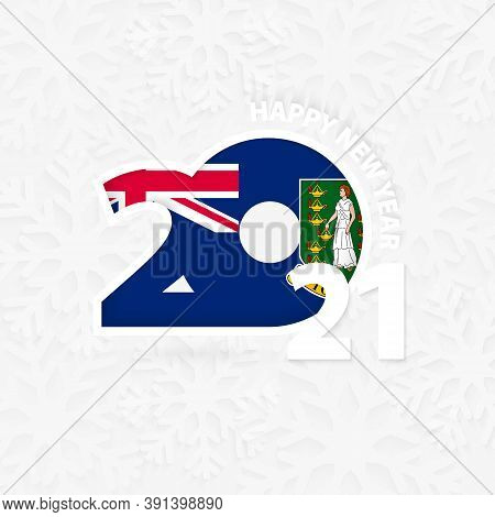 Happy New Year 2021 For British Virgin Islands On Snowflake Background. Greeting British Virgin Isla