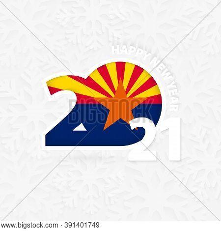 Happy New Year 2021 For Arizona On Snowflake Background. Greeting Arizona With New 2021 Year.
