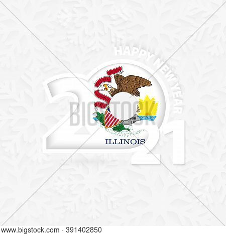 Happy New Year 2021 For Illinois On Snowflake Background. Greeting Illinois With New 2021 Year.