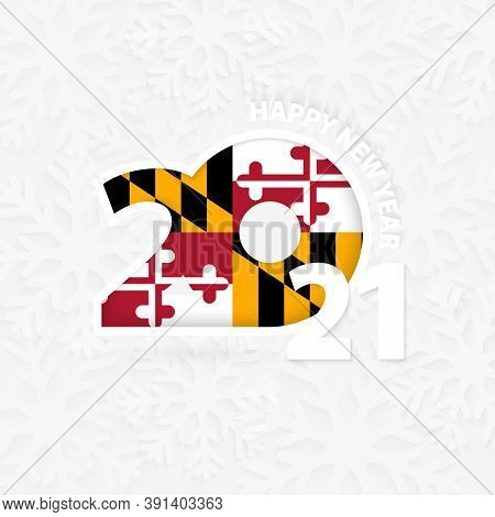 Happy New Year 2021 For Maryland On Snowflake Background. Greeting Maryland With New 2021 Year.