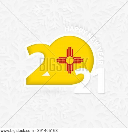 Happy New Year 2021 For New Mexico On Snowflake Background. Greeting New Mexico With New 2021 Year.