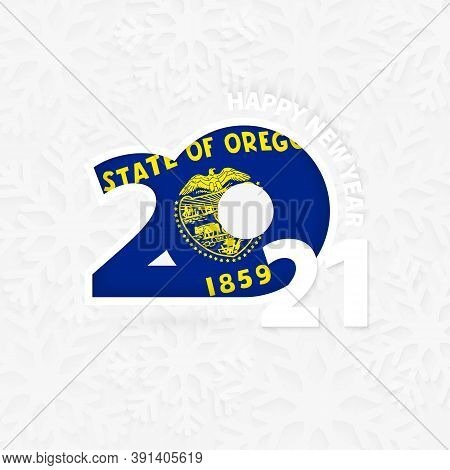 Happy New Year 2021 For Oregon On Snowflake Background. Greeting Oregon With New 2021 Year.
