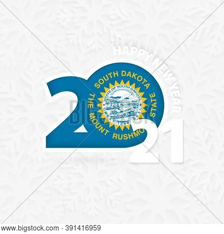 Happy New Year 2021 For South Dakota On Snowflake Background. Greeting South Dakota With New 2021 Ye