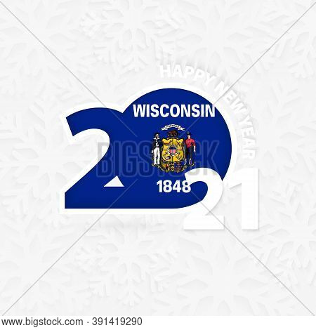 Happy New Year 2021 For Wisconsin On Snowflake Background. Greeting Wisconsin With New 2021 Year.