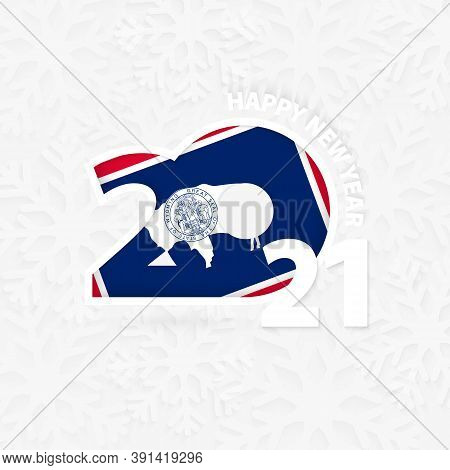 Happy New Year 2021 For Wyoming On Snowflake Background. Greeting Wyoming With New 2021 Year.