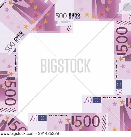 Euro 500. Frame. European Union 500 Euro Banknotes. Cash Background. Money Background. Design For A