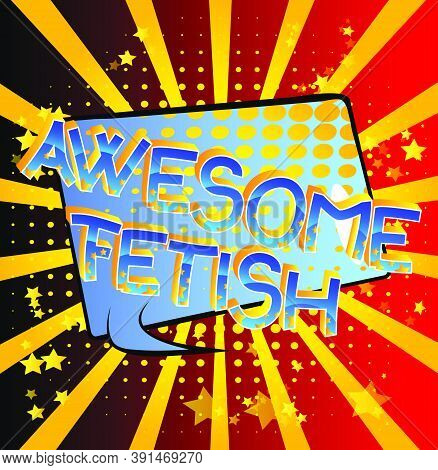 Awesome Fetish Comic Book Style Cartoon Words On Abstract Colorful Comics Background.