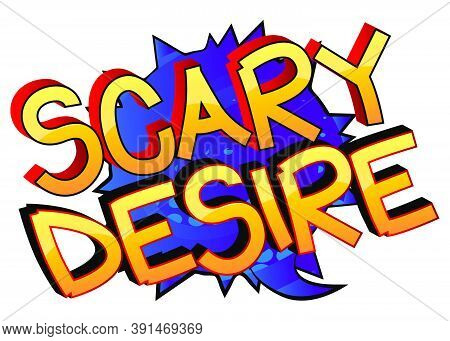 Scary Desire Comic Book Style Cartoon Words On Abstract Colorful Comics Background.