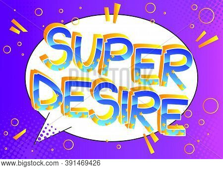 Super Desire Comic Book Style Cartoon Words On Abstract Colorful Comics Background.