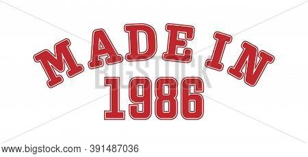 Made In 1986. Lettering Of The Year Of Birth Or A Special Event For Printing On Clothing, Logos, Sti