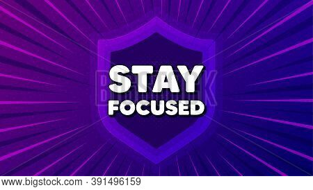 Stay Focused Motivation Quote. Protect Shield Background. Motivational Slogan. Inspiration Message.