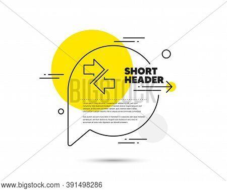 Synchronize Arrows Line Icon. Speech Bubble Vector Concept. Communication Arrowheads Symbol. Navigat