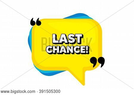 Last Chance Sale. Yellow Speech Bubble Banner With Quotes. Special Offer Price Sign. Advertising Dis