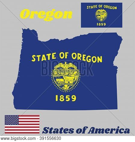 Map Outline And Flag Of Oregon, Seal Of Oregon In Gold On An Azure Field. Above The Seal The Text St