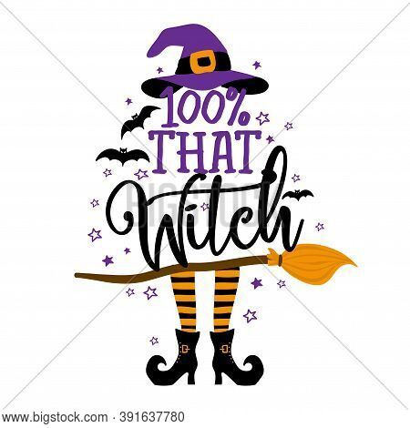 100% that witch - Halloween quote on white background with broom, bats and witch hat. Good for t-shirt, mug, scrap booking, gift, printing press. Holiday quotes.