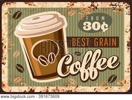 Coffee Metal Rusty Plate, Coffee Beans And Hot Drink Cup, Vector Cafeteria Or Cafe Menu. Coffeehouse
