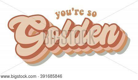 You're So Golden Retro Graphic Design, Song Lyrics, Sticker Poster Card Shirt Illustration, Funky, G