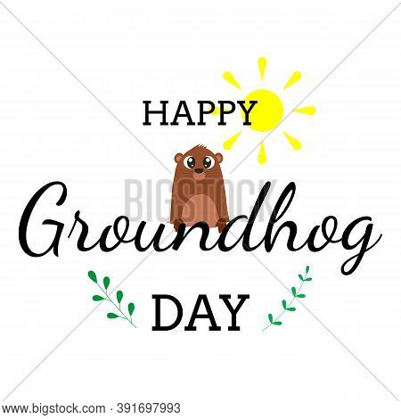 Happy Groundhog Day Lettering. Text With Cute Groundhog.