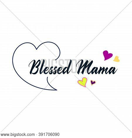Blessed Mama, Calligraphy Good For Greeting Card, Flyer, Poster, Banner, And Textile Print, Gift Des