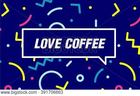 Love Coffee In Design Banner. Vector Template For Web, Print, Presentation . Simple Banner With Mini
