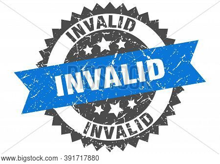 Invalid Stamp. Grunge Round Sign With Ribbon