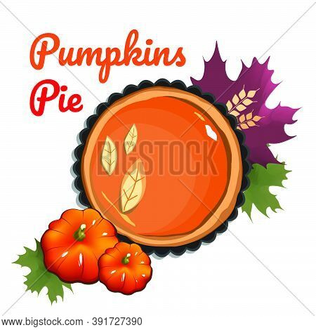 Autumn Food Concept Top View  Vector Pumpkin Pie Cartoon With Autumn Leaves Isolates On White Backgr
