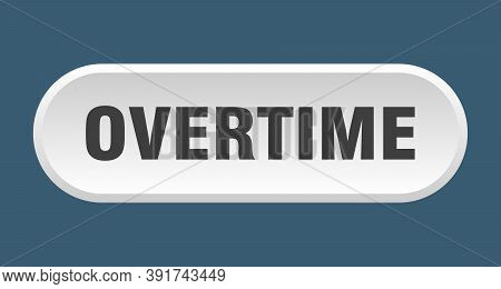 Overtime Button. Rounded Sign On White Background