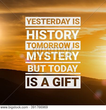 Today Is A Gift. Motivational Quotation Motto With Motivation Text Quote Over Beautiful Landscape At