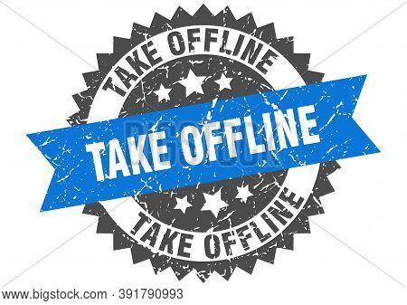 Take Offline Stamp. Grunge Round Sign With Ribbon