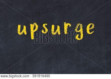 Chalk Handwritten Inscription Upsurge On Black Desk