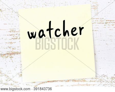 Concept Of Reminder About Watcher. Yellow Sticky Sheet Of Paper On Wooden Wall With Inscription