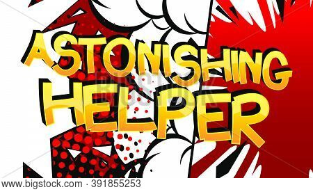 Astonishing Helper Comic Book Style Cartoon Words On Abstract Colorful Comics Background.
