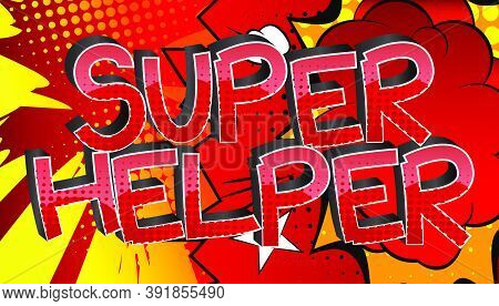 Super Helper Comic Book Style Cartoon Words On Abstract Colorful Comics Background.