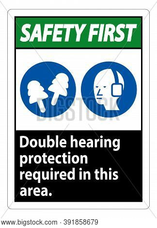 Safety First Sign Double Hearing Protection Required In This Area With Ear Muffs & Ear Plugs