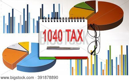 1040 Tax .conceptual Background With Charts And Papers,business Concept