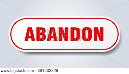 Abandon Sign. Rounded Isolated Button. White Sticker