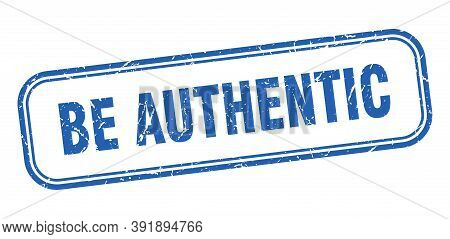 Be Authentic Stamp. Be Authentic Square Grunge Blue Sign
