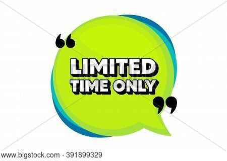Limited Time Symbol. Speech Bubble Banner With Quotes. Special Offer Sign. Sale. Thought Speech Ball