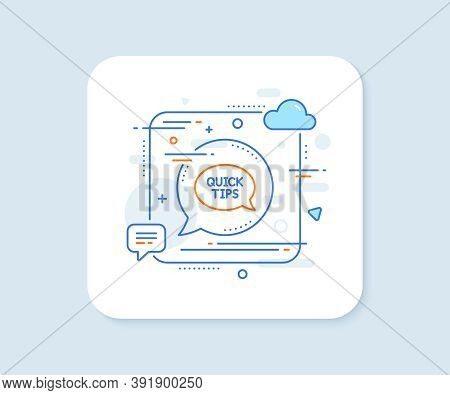 Quick Tips Line Icon. Abstract Square Vector Button. Helpful Tricks Speech Bubble Sign. Quickstart G