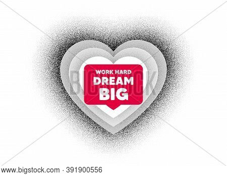 Work Hard Dream Big Motivation Quote. Love Heart Dotwork Background. Motivational Slogan. Inspiratio