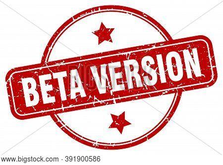 Beta Version Stamp. Beta Version Round Vintage Grunge Sign. Beta Version
