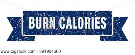 Burn Calories Ribbon. Burn Calories Grunge Band Sign. Burn Calories Banner