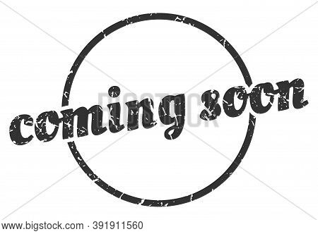 Coming Soon Sign. Coming Soon Round Vintage Grunge Stamp. Coming Soon