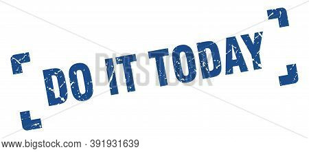 Do It Today Stamp. Square Grunge Sign Isolated On White Background