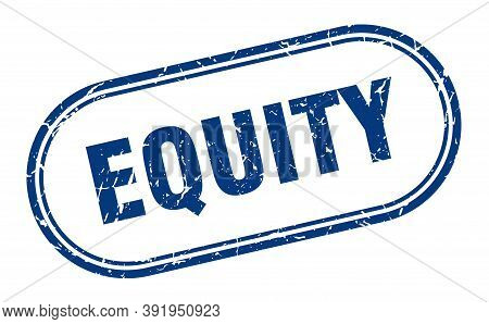 Equity Stamp. Rounded Grunge Textured Sign. Label